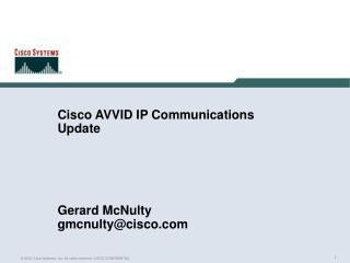 Cisco AVVID IP Communications Update Gerard McNulty gmcnulty@cisco