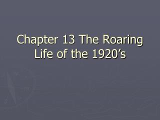 Chapter 13 The Roaring Life of the 1920 s