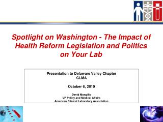 Spotlight on Washington - The Impact of Health Reform Legislation and Politics on Your Lab