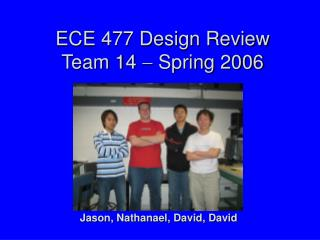 ECE 477 Design Review Team 14  ?  Spring 2006