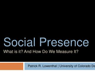 Social Presence What is it? And How Do We Measure It?