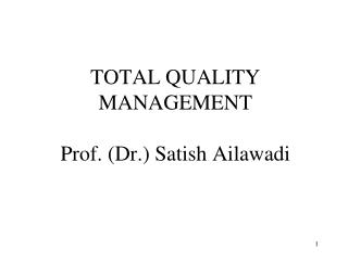 TOTAL QUALITY MANAGEMENT Prof. (Dr.) Satish Ailawadi