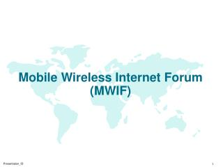 Mobile Wireless Internet Forum (MWIF)