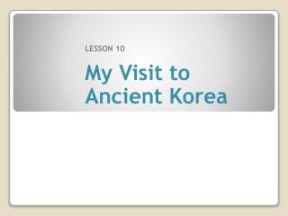 LESSON 10  My Visit to Ancient Korea