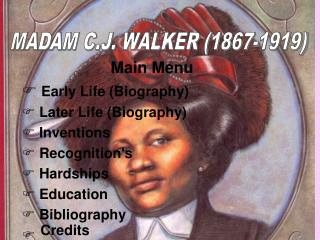 Main Menu Early Life (Biography)  Later Life (Biography)  Inventions  Recognition's  Hardships  Education  Bibliography
