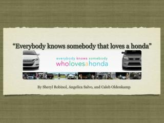 """Everybody knows somebody that loves a honda"""