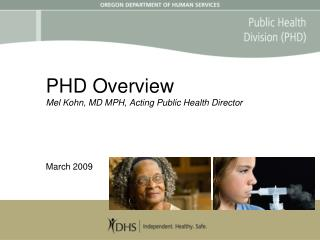 PHD Overview Mel Kohn, MD MPH, Acting Public Health Director March 2009