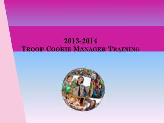 2013-2014  Troop Cookie Manager Training