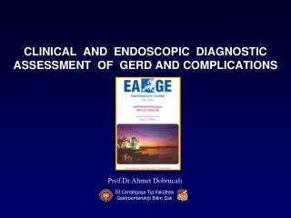 CLINICAL  AND  ENDOSCOPIC  DIAGNOSTIC  ASSESSMENT  OF  GERD AND COMPLICATIONS