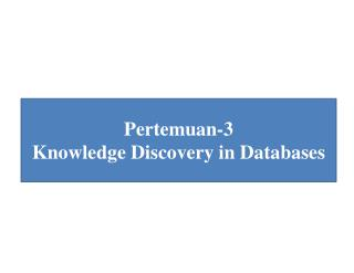 Pertemuan-3 Knowledge Discovery in Databases