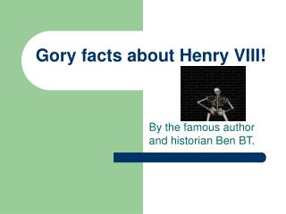 Gory facts about Henry VIII!