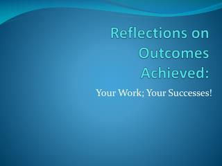 Reflections on Outcomes Achieved: