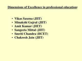 Dimensions of Excellence in professional education : Vikas Saxena (JIIT)   Minakshi Gujral (JIIT)