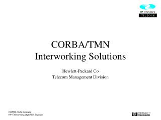 CORBA/TMN  Interworking Solutions