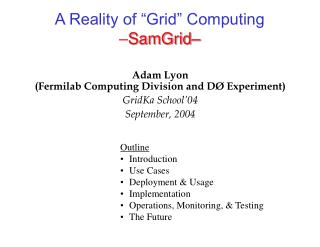 "A Reality of ""Grid"" Computing – SamGrid–"