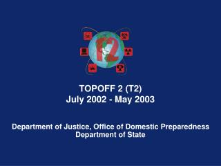 TOPOFF 2 (T2) July 2002 - May 2003