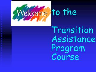 to the Transition Assistance Program  Course