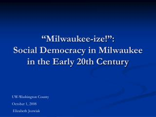 """Milwaukee-ize!"":  Social Democracy in Milwaukee in the Early 20th Century"