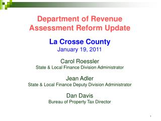 Department of Revenue Assessment Reform Update La Crosse County January 19, 2011 Carol Roessler