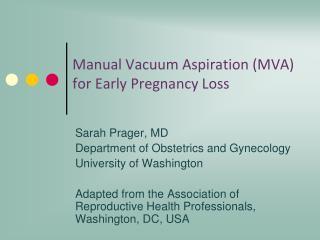 Manual Vacuum Aspiration (MVA)  for Early Pregnancy Loss