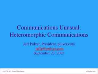 Communications Unusual: Heteromorphic Communications