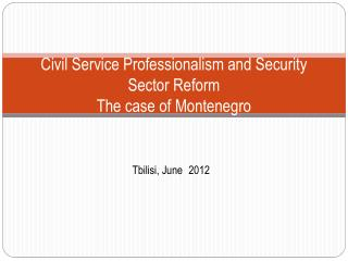 Civil Service Professionalism and Security Sector Reform The case of Montenegro