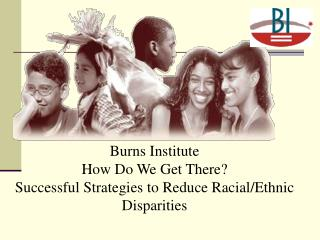Burns Institute  How Do We Get There? Successful Strategies to Reduce Racial/Ethnic Disparities