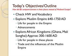 Check HW and Vocabulary Explore Muslim Empire 640-1750 AD Life for people in the Empire