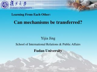 Learning From Each Other: Can mechanisms be transferred? Yijia Jing