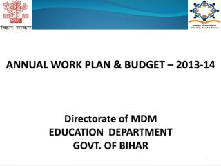 ANNUAL WORK PLAN & BUDGET – 2013-14 Directorate of MDM EDUCATION  DEPARTMENT  GOVT. OF BIHAR