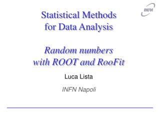 Statistical Methods for Data Analysis Random numbers with ROOT and RooFit