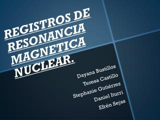REGISTROS  DE RESONANCIA MAGNETICA  NUCLEAR.