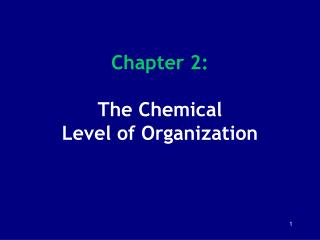 Chapter 2: The Chemical  Level of Organization