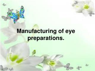 Manufacturing of eye preparations.