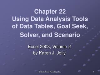 Chapter 22 Using Data Analysis Tools of Data Tables, Goal Seek, Solver, and Scenario