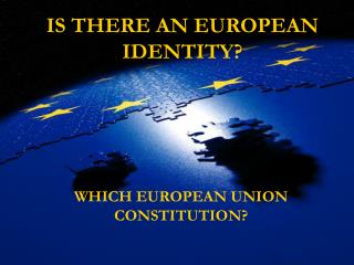IS THERE AN EUROPEAN IDENTITY ?