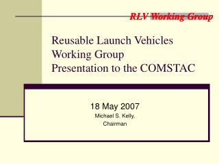 Reusable Launch Vehicles Working Group Presentation to the COMSTAC