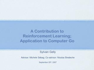 A Contribution to  Reinforcement Learning; Application to Computer Go