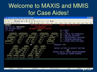 Welcome to MAXIS and MMIS for Case Aides!
