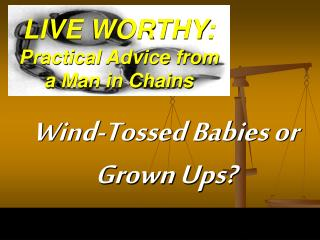 LIVE WORTHY: Practical Advice from  a Man in Chains