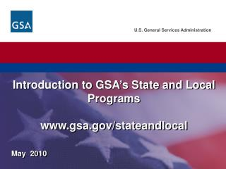 Introduction to GSA's State and Local Programs  www.gsa.gov/stateandlocal
