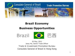 Brazil Economy  Business Opportunities 20 May, 2011 Jessy Ma, Senior Trade Officer