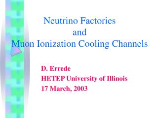 Neutrino Factories  and  Muon Ionization Cooling Channels