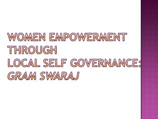 Women Empowerment   Through  Local Self Governance:  Gram Swaraj