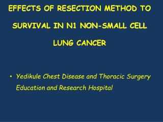 EFFECTS OF RESECTION METHOD TO SURVIVAL IN N1 NON-SMALL CELL LUNG CANCER