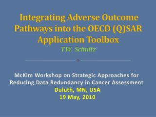 Integrating Adverse Outcome Pathways into the OECD (Q)SAR Application Toolbox  T.W.  Schultz