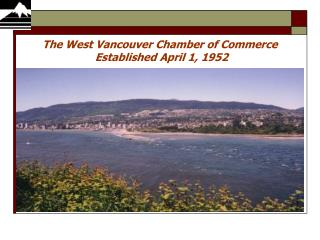 The West Vancouver Chamber of Commerce  Established April 1, 1952
