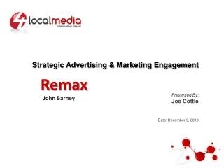 Strategic Advertising & Marketing Engagement  Presented By: Joe Cottle Date:  December 9,  2013