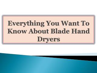 Everything You Want To Know About Blade Hand Dryers