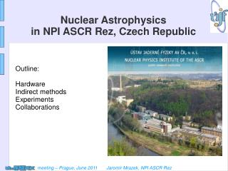 Nuclear Astrophysics in NPI ASCR Rez, Czech Republic